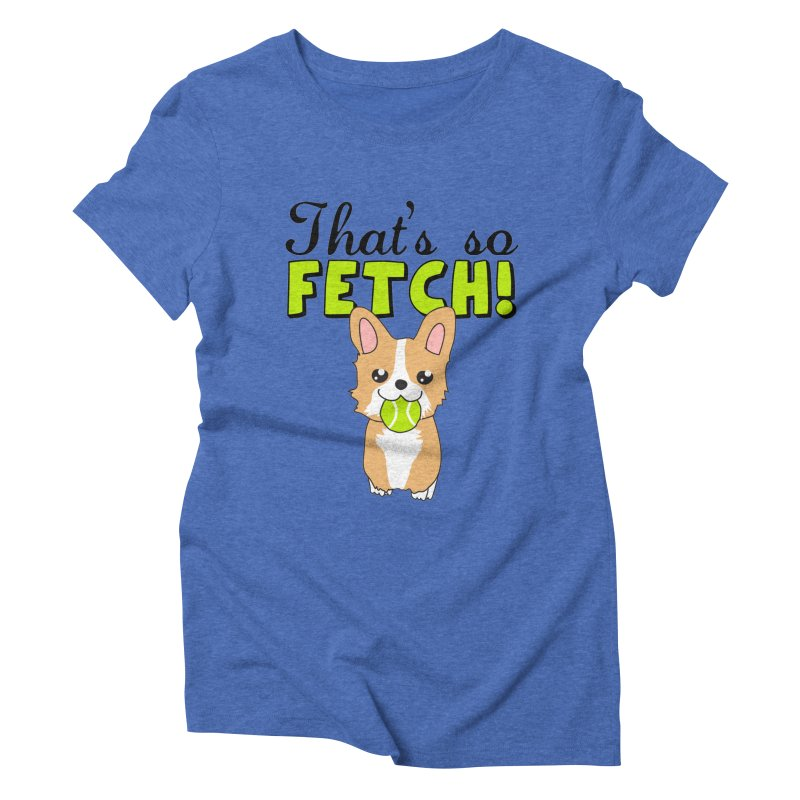 That's So Fetch Women's T-Shirt by CardyHarHar's Artist Shop