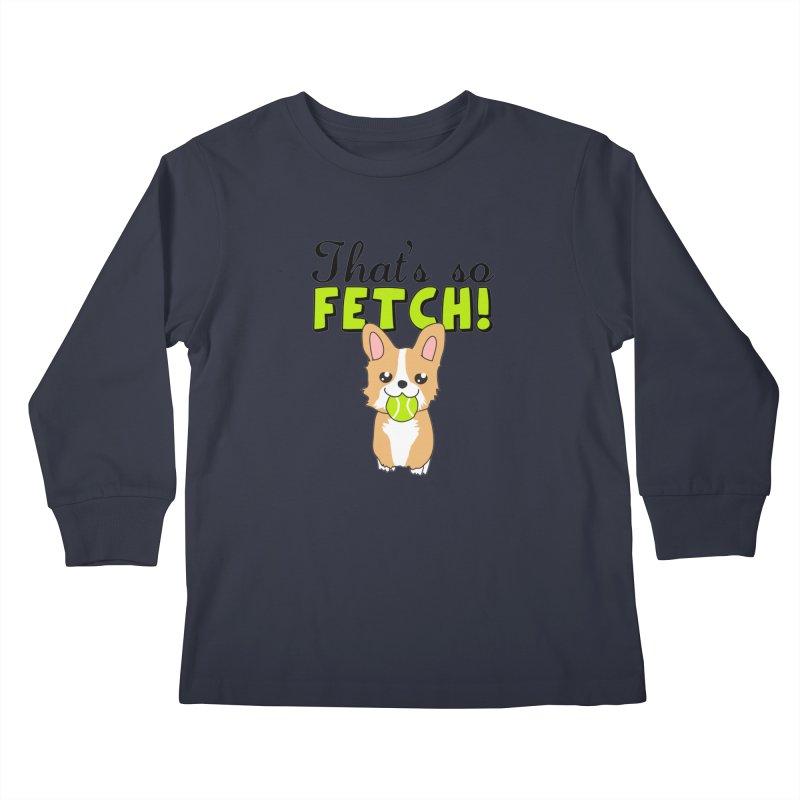 That's So Fetch Kids Longsleeve T-Shirt by CardyHarHar's Artist Shop