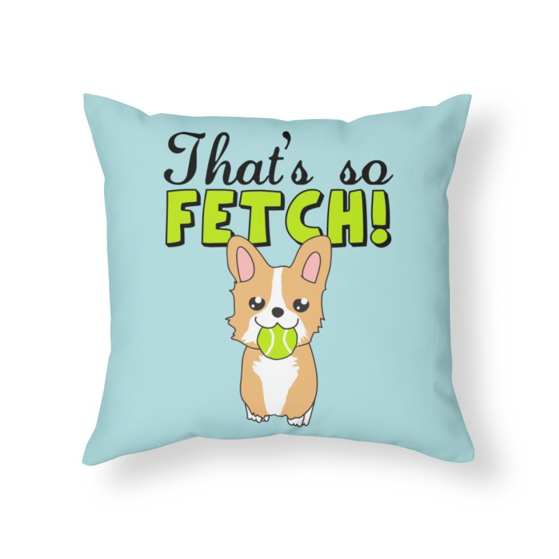 That's So Fetch Home Throw Pillow by CardyHarHar's Artist Shop