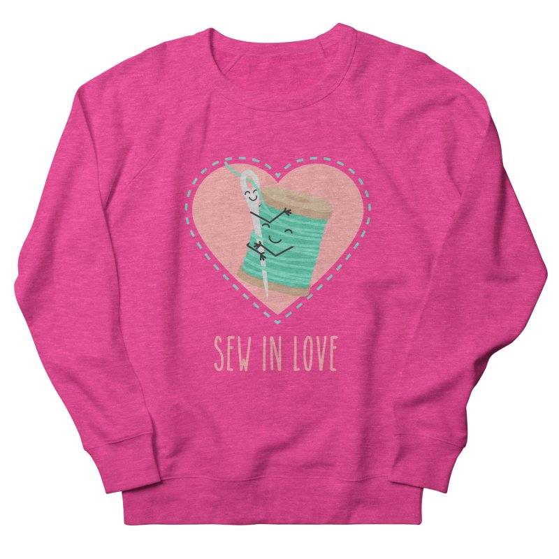 Sew In Love Women's French Terry Sweatshirt by CardyHarHar's Artist Shop