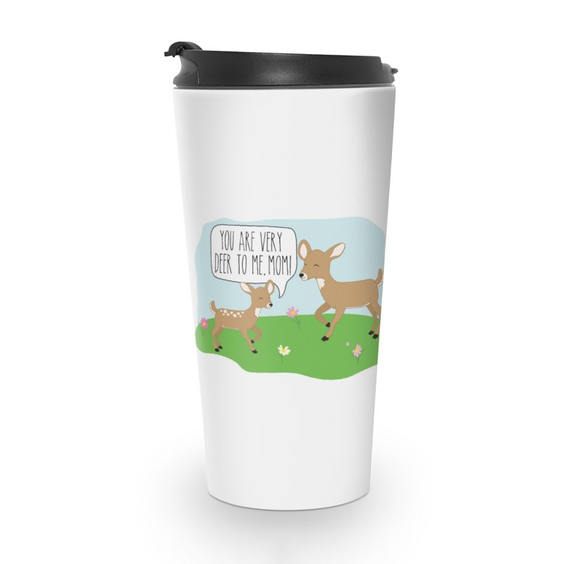 You Are Very Deer To Me, Mom! Accessories Travel Mug by CardyHarHar's Artist Shop