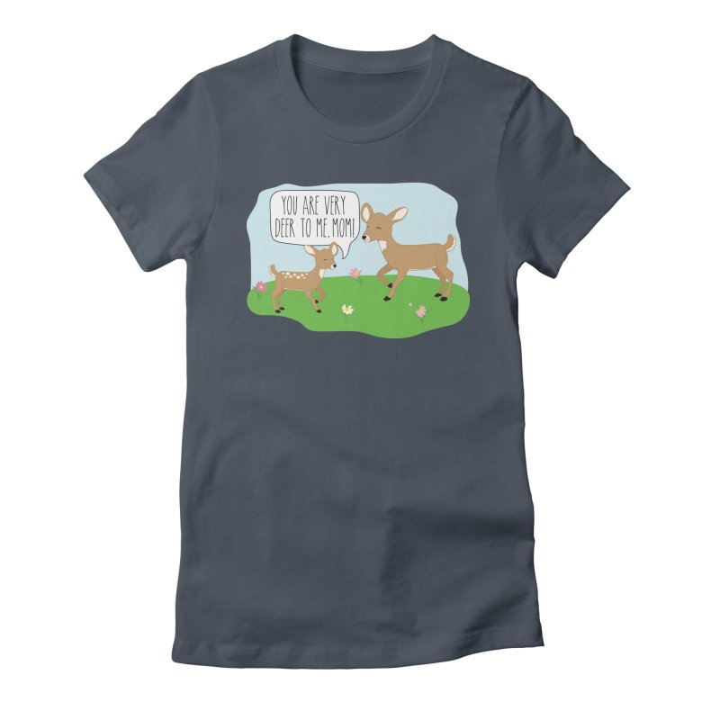 You Are Very Deer To Me, Mom! Women's T-Shirt by CardyHarHar's Artist Shop
