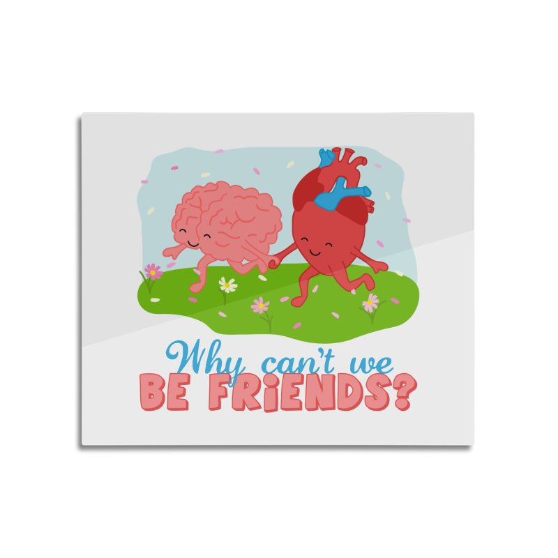 Why Can't We Be Friends Home Mounted Aluminum Print by CardyHarHar's Artist Shop
