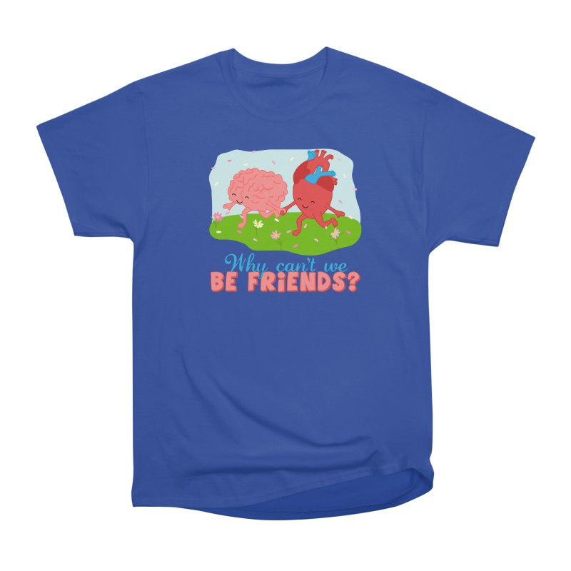 Why Can't We Be Friends Women's Heavyweight Unisex T-Shirt by CardyHarHar's Artist Shop