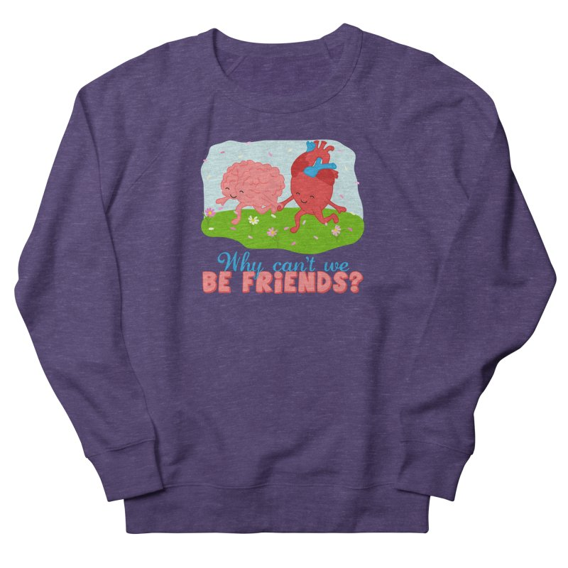 Why Can't We Be Friends Women's French Terry Sweatshirt by CardyHarHar's Artist Shop