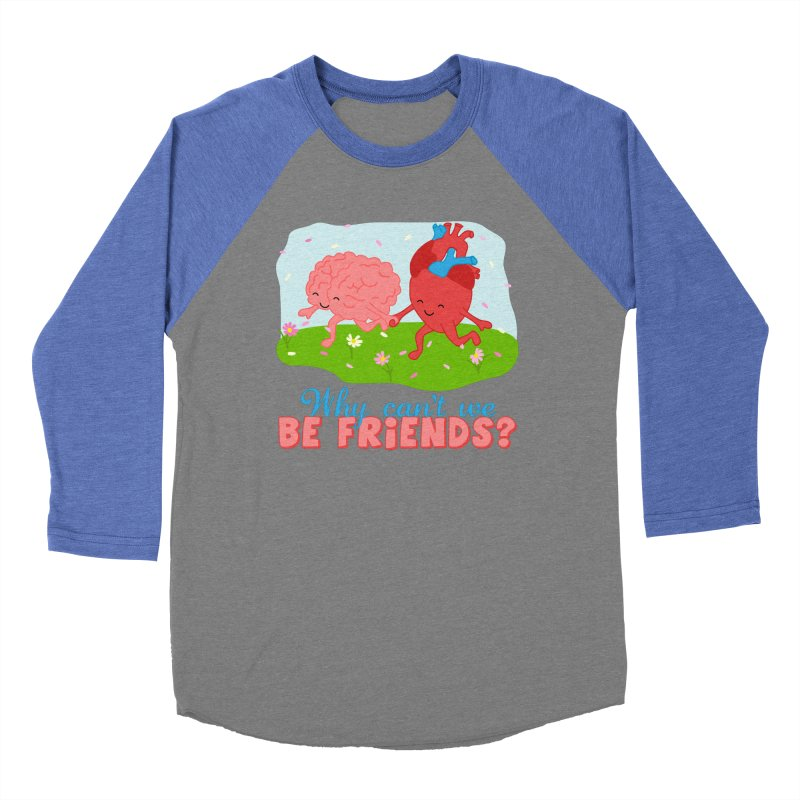 Why Can't We Be Friends Women's Baseball Triblend Longsleeve T-Shirt by CardyHarHar's Artist Shop