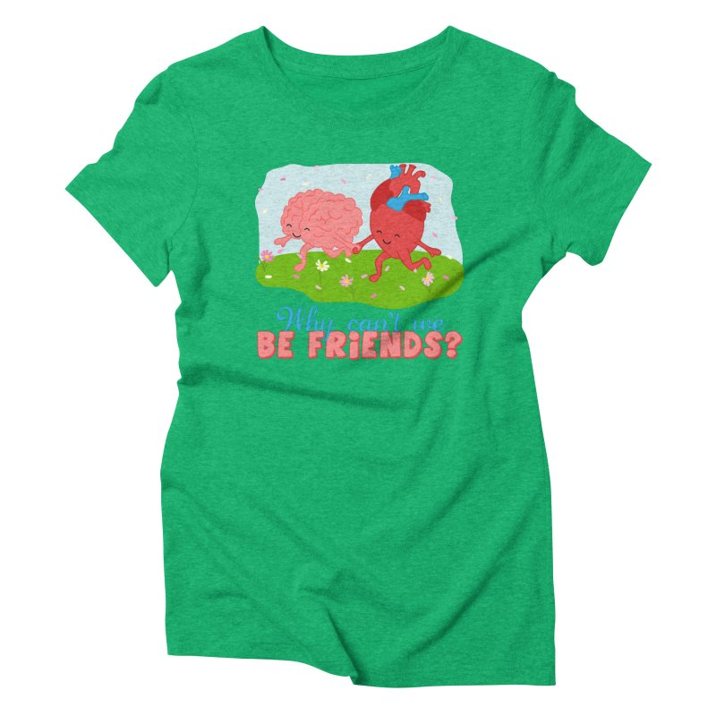 Why Can't We Be Friends Women's Triblend T-Shirt by CardyHarHar's Artist Shop