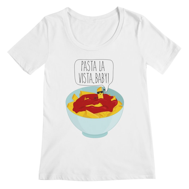 Pasta La Vista, Baby Women's Regular Scoop Neck by CardyHarHar's Artist Shop