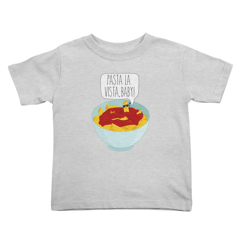Pasta La Vista, Baby Kids Toddler T-Shirt by CardyHarHar's Artist Shop