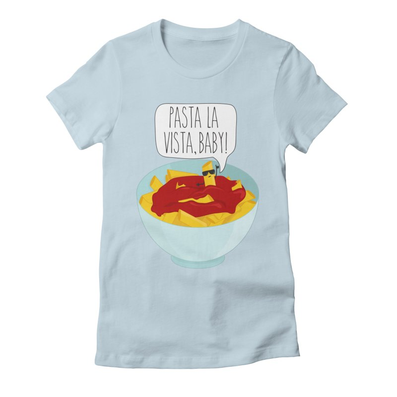 Pasta La Vista, Baby Women's Fitted T-Shirt by CardyHarHar's Artist Shop