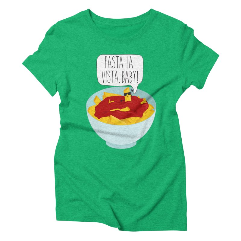 Pasta La Vista, Baby Women's Triblend T-Shirt by CardyHarHar's Artist Shop