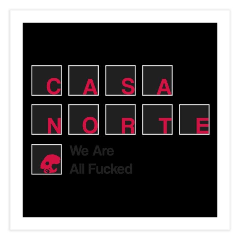 CasaNorte - BLetF Home Fine Art Print by CasaNorte's Artist Shop