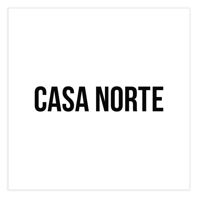 CasaNorte - CasaPlain Home Fine Art Print by Casa Norte's Artist Shop