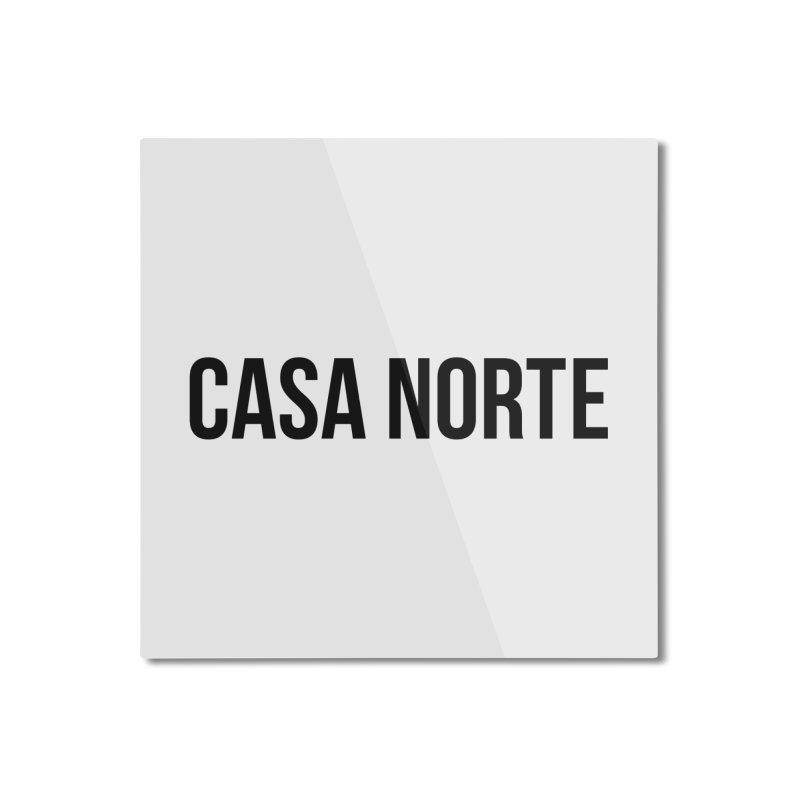 CasaNorte - CasaPlain Home Mounted Aluminum Print by Casa Norte's Artist Shop