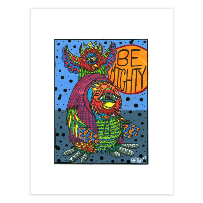 Be Mighty (Art Print version) Home Fine Art Print by Casper Sheets's Art and assorted oddities