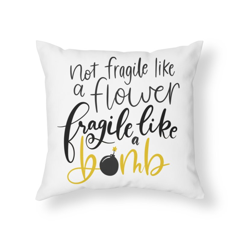 Fragile like a Bomb Home Throw Pillow by Ceindydoodles's Artist Shop