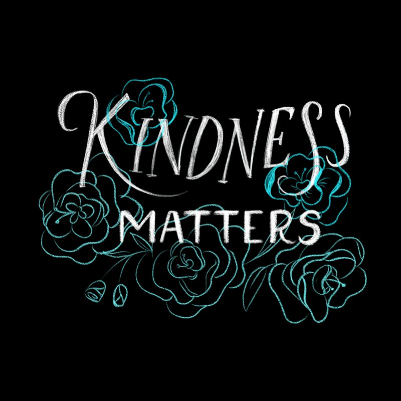 Kindness Matters by Ceindydoodles's Artist Shop