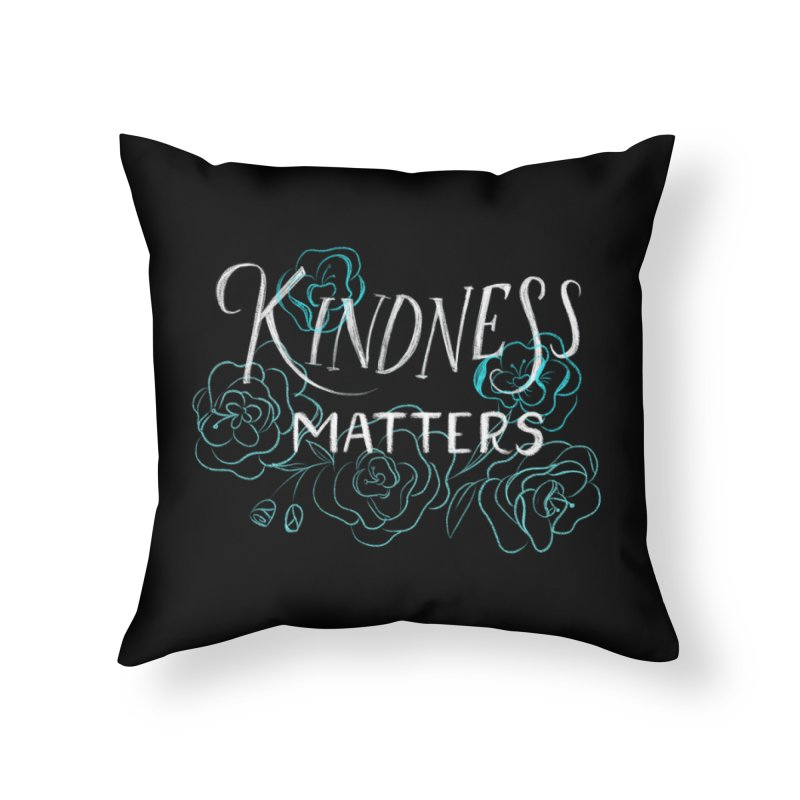 Kindness Matters Home Throw Pillow by Ceindydoodles's Artist Shop