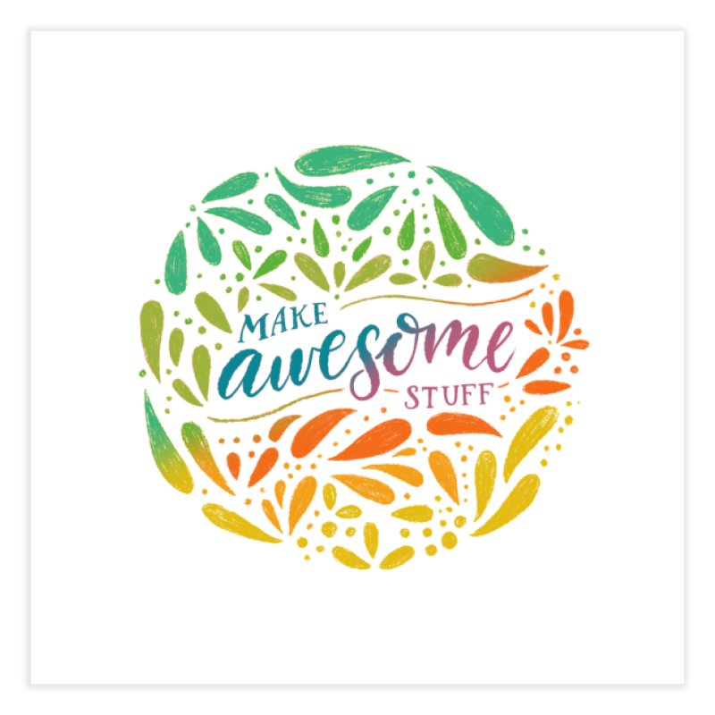 Make Awesome Stuff Rainbow Home Fine Art Print by Ceindydoodles's Artist Shop