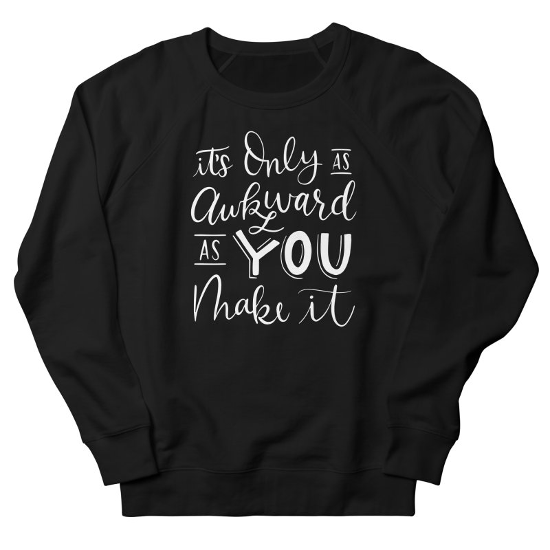 Awkward As You Make It Women's French Terry Sweatshirt by Ceindydoodles's Artist Shop