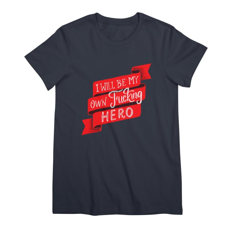Be My Own Hero Women's Premium T-Shirt by Ceindydoodles's Artist Shop