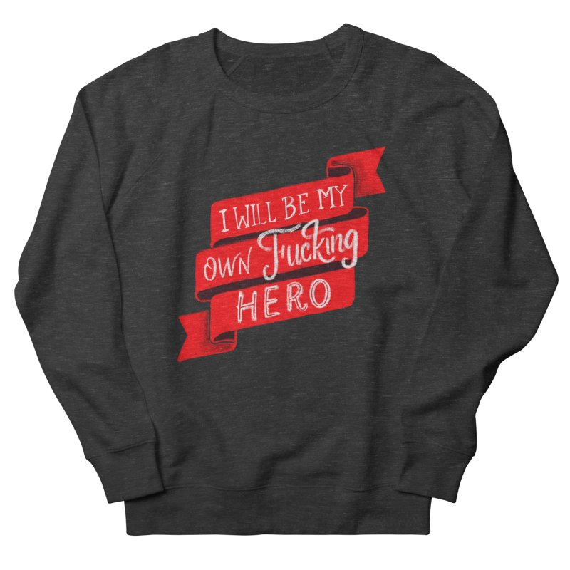 Be My Own Hero Men's French Terry Sweatshirt by Ceindydoodles's Artist Shop