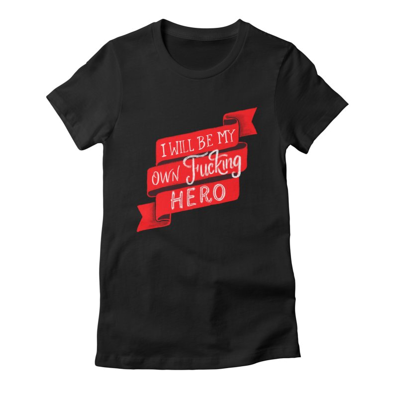 Be My Own Hero Women's Fitted T-Shirt by Ceindydoodles's Artist Shop