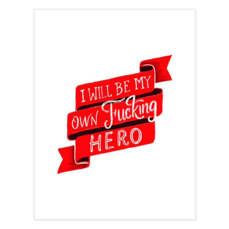 Be My Own Hero Home Fine Art Print by Ceindydoodles's Artist Shop