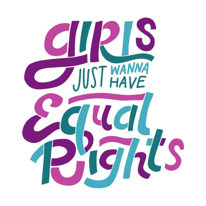 Girls Just Wanna Have Equal Rights Women's Longsleeve T-Shirt by Ceindydoodles's Artist Shop