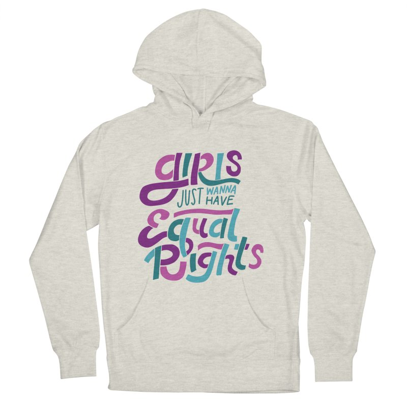 Girls Just Wanna Have Equal Rights Women's French Terry Pullover Hoody by Ceindydoodles's Artist Shop