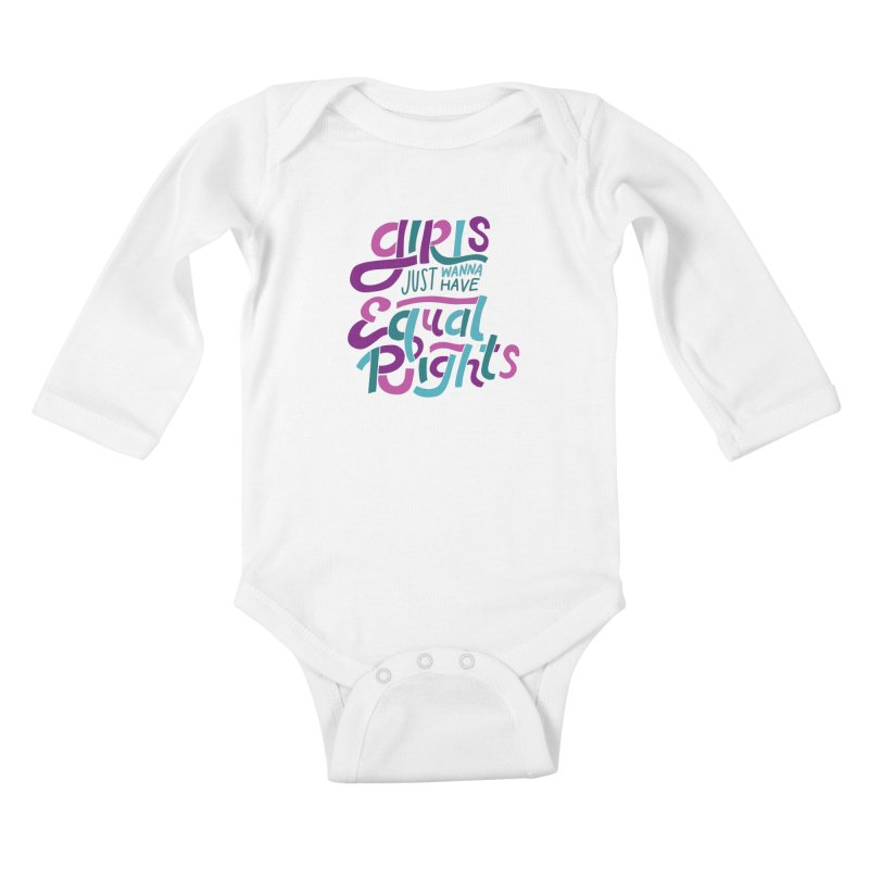 Girls Just Wanna Have Equal Rights Kids Baby Longsleeve Bodysuit by Ceindydoodles's Artist Shop