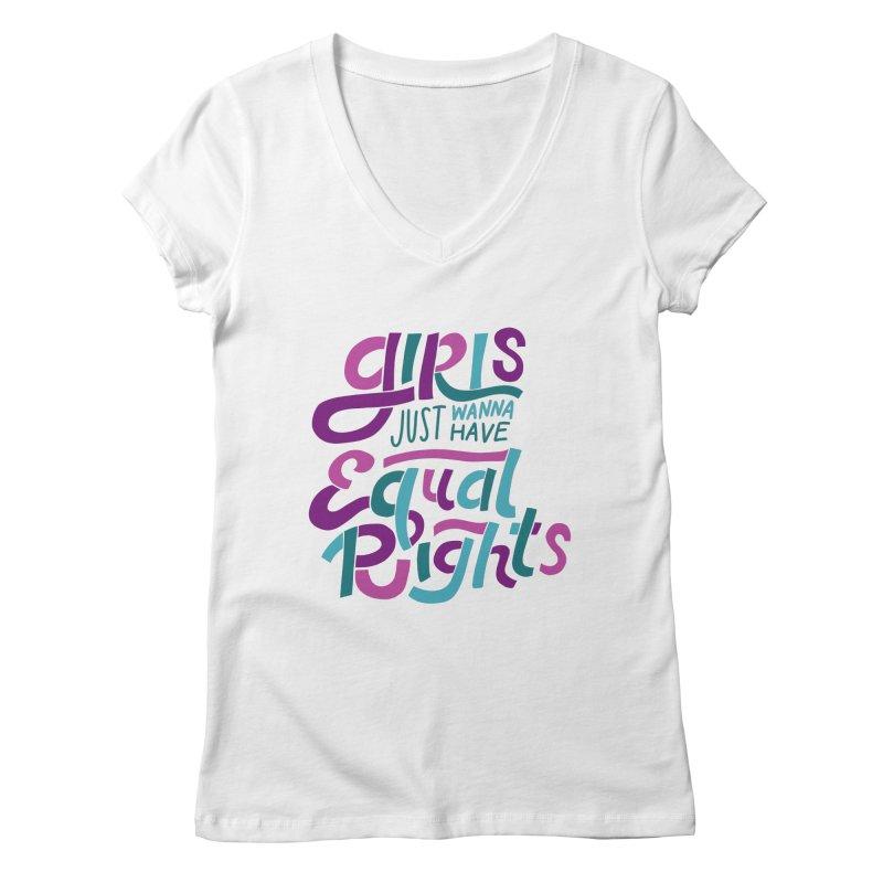 Girls Just Wanna Have Equal Rights Women's Regular V-Neck by Ceindydoodles's Artist Shop