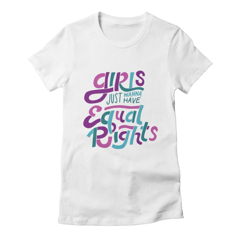 Girls Just Wanna Have Equal Rights Women's Fitted T-Shirt by Ceindydoodles's Artist Shop