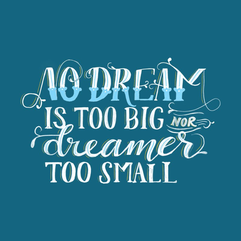 No Dreamer Too Small Kids Baby T-Shirt by Ceindydoodles's Artist Shop