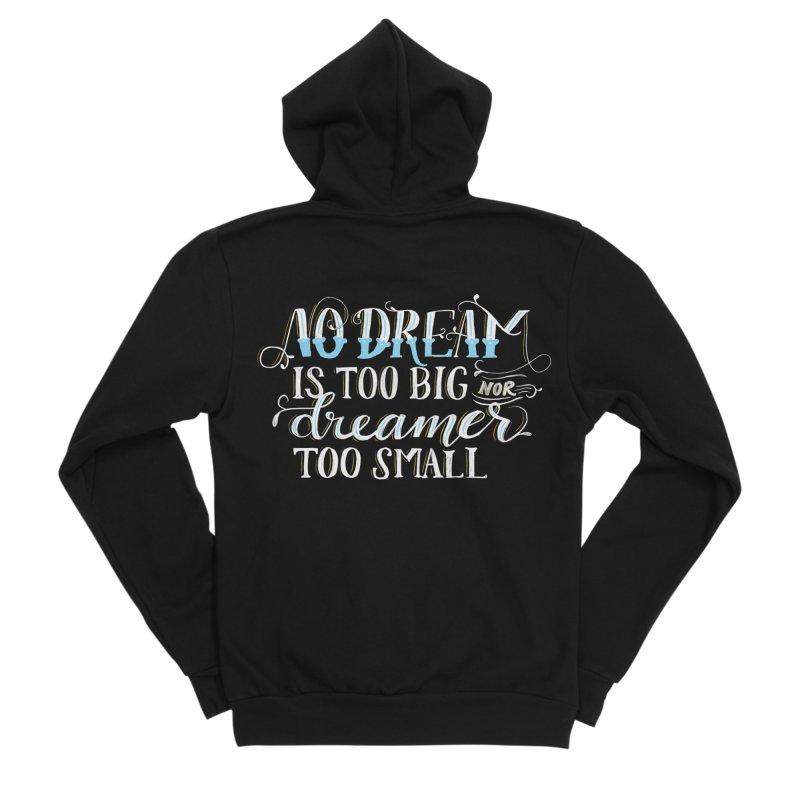 No Dreamer Too Small Men's Zip-Up Hoody by Ceindydoodles's Artist Shop