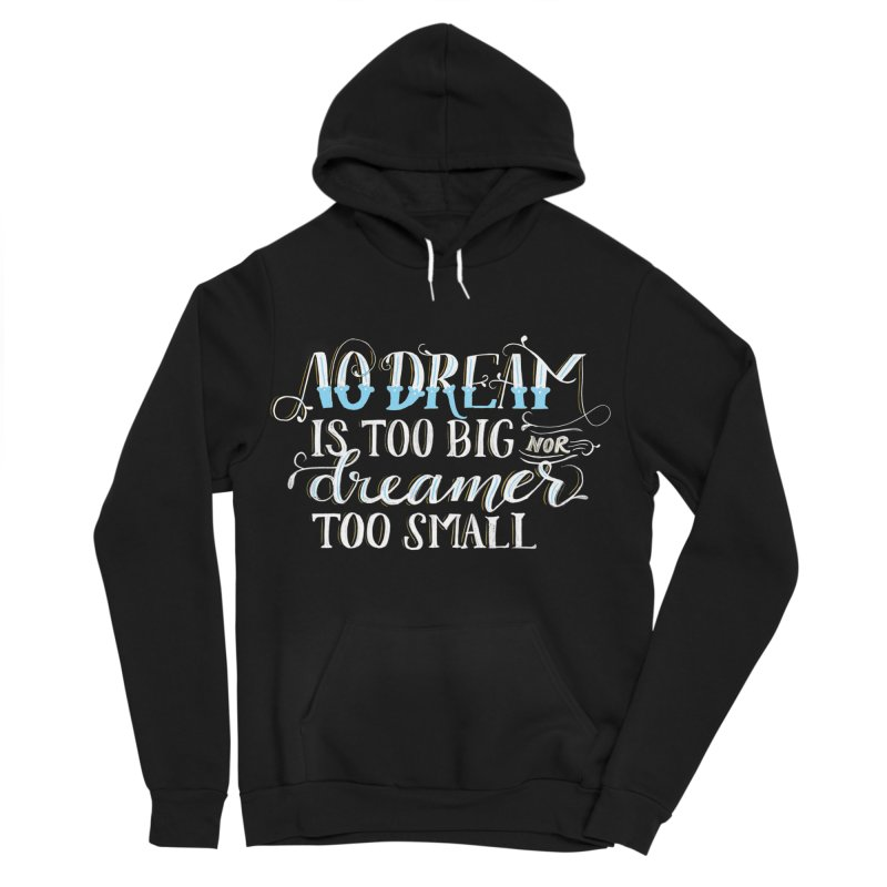 No Dreamer Too Small Women's Pullover Hoody by Ceindydoodles's Artist Shop