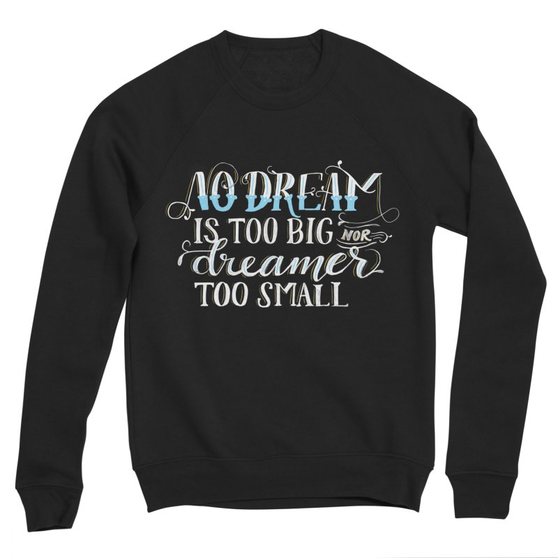 No Dreamer Too Small Men's Sweatshirt by Ceindydoodles's Artist Shop
