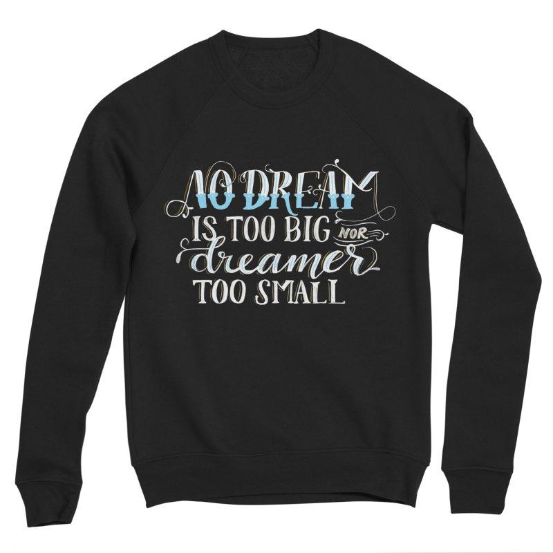 No Dreamer Too Small Women's Sweatshirt by Ceindydoodles's Artist Shop