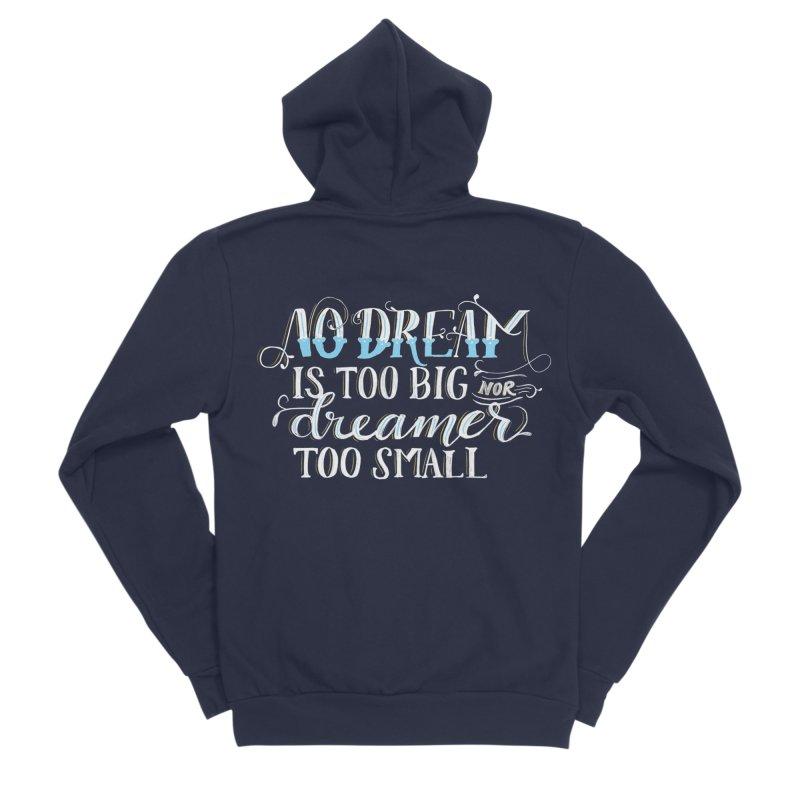 No Dreamer Too Small Men's Sponge Fleece Zip-Up Hoody by Ceindydoodles's Artist Shop