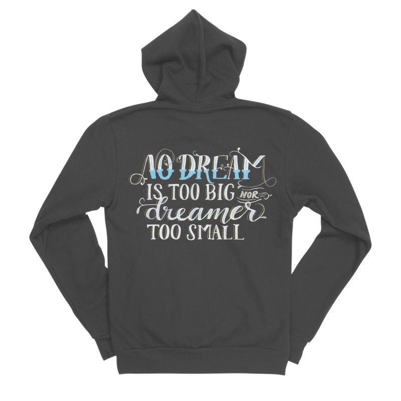 No Dreamer Too Small Women's Sponge Fleece Zip-Up Hoody by Ceindydoodles's Artist Shop