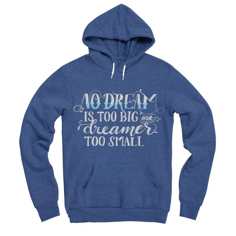 No Dreamer Too Small Women's Sponge Fleece Pullover Hoody by Ceindydoodles's Artist Shop