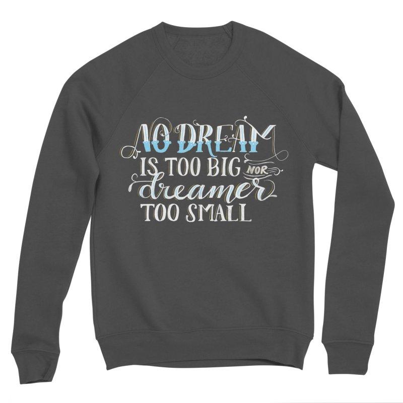 No Dreamer Too Small Men's Sponge Fleece Sweatshirt by Ceindydoodles's Artist Shop