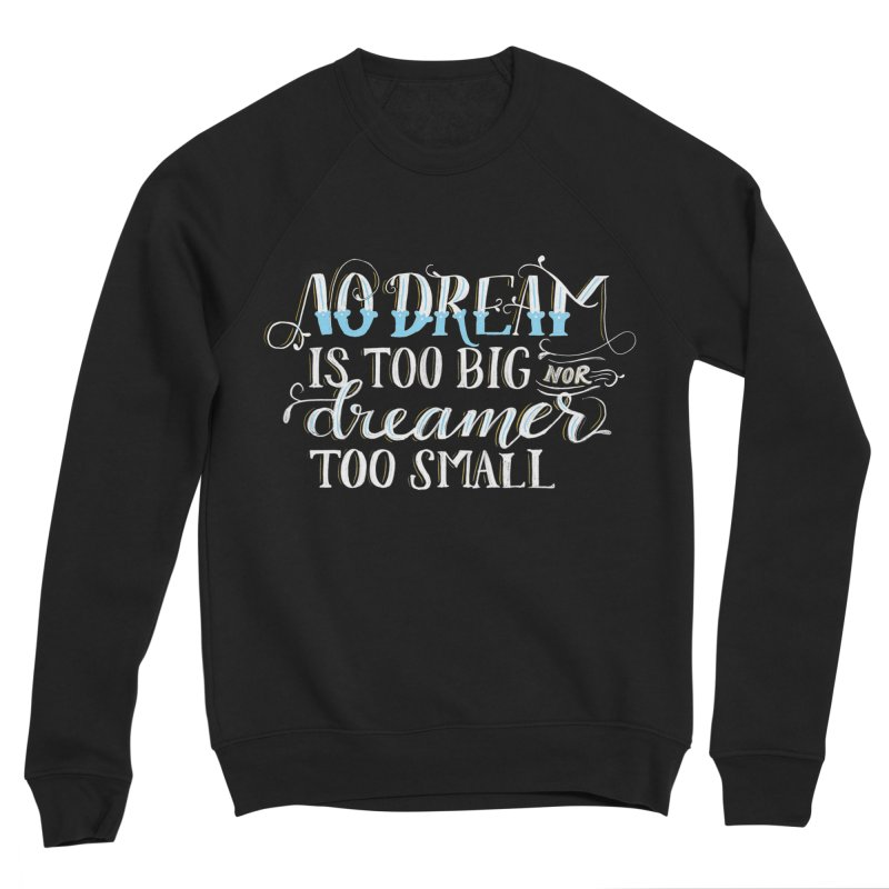 No Dreamer Too Small Women's Sponge Fleece Sweatshirt by Ceindydoodles's Artist Shop