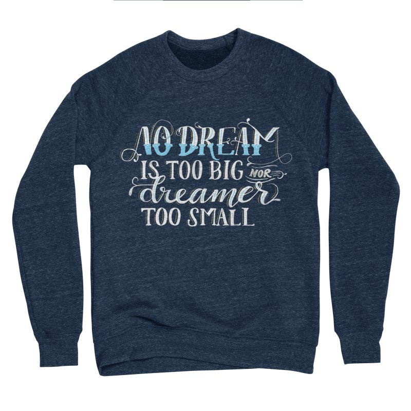 No Dreamer Too Small Men's Sponge Fleece Sweatshirt by Ceindydoodles's Artist Shop