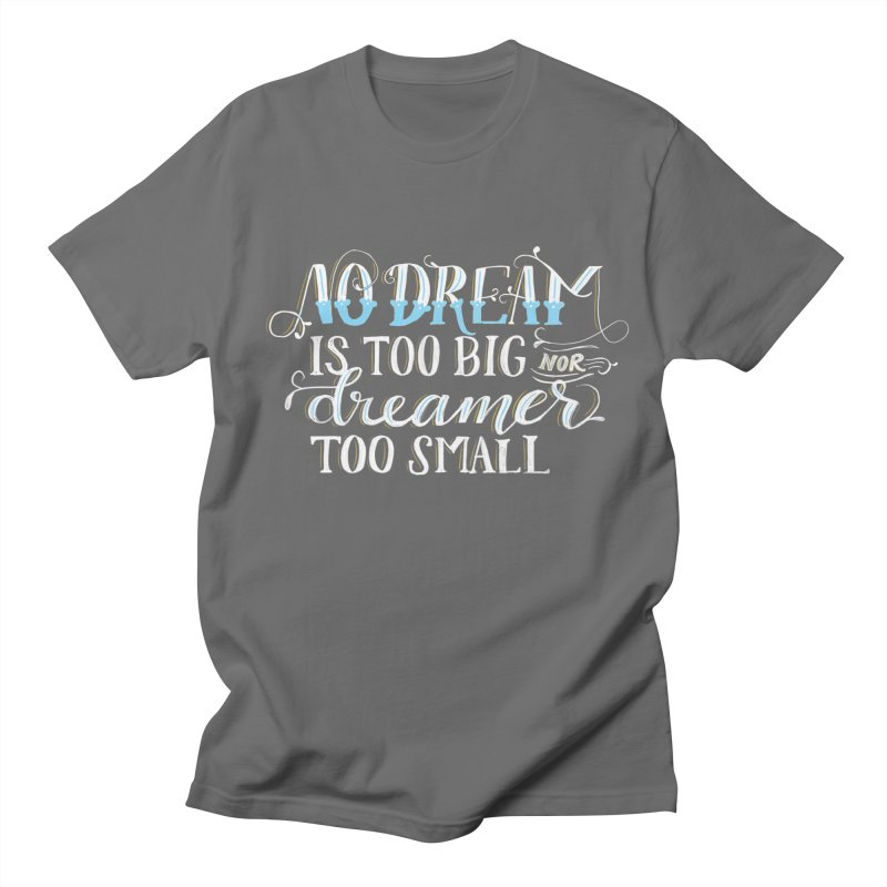 No Dreamer Too Small Women's T-Shirt by Ceindydoodles's Artist Shop
