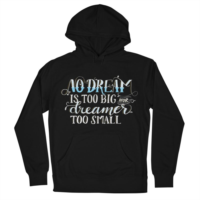 No Dreamer Too Small Women's French Terry Pullover Hoody by Ceindydoodles's Artist Shop