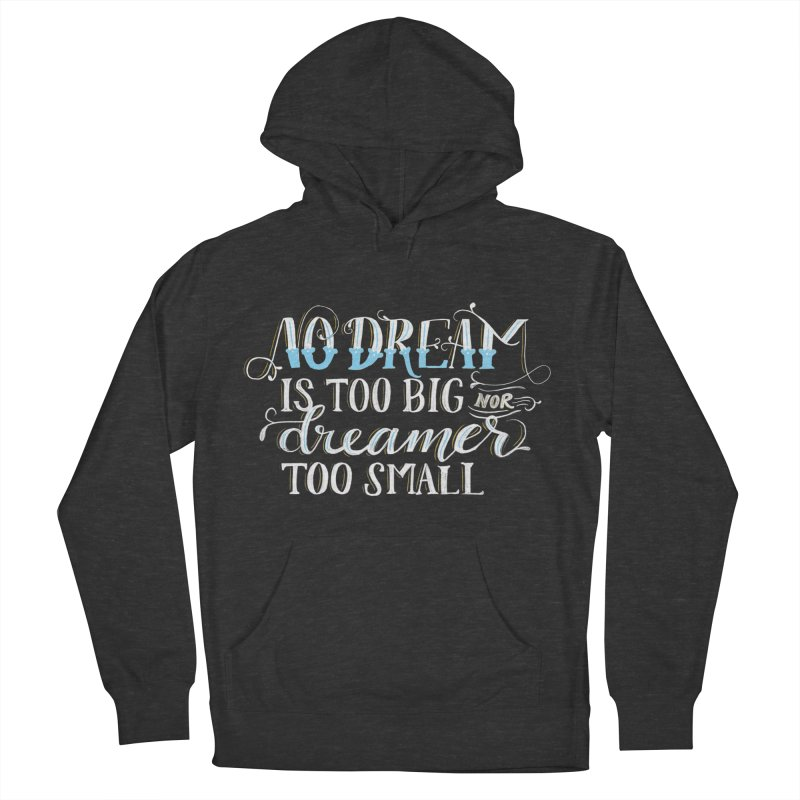 No Dreamer Too Small Men's French Terry Pullover Hoody by Ceindydoodles's Artist Shop