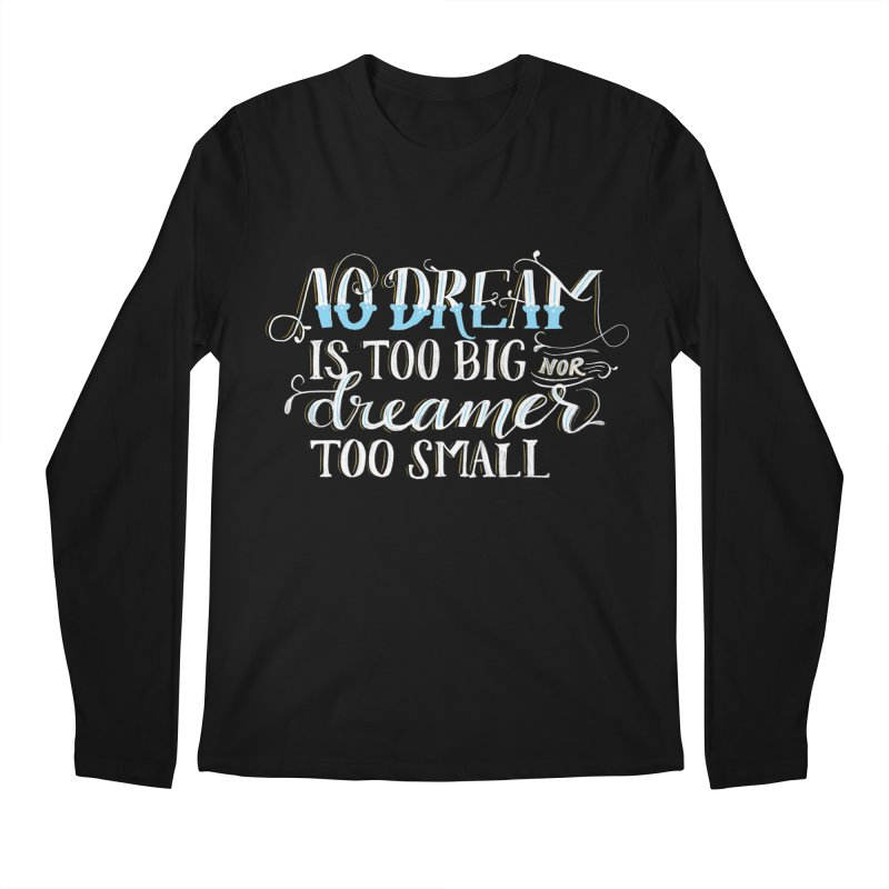 No Dreamer Too Small Men's Regular Longsleeve T-Shirt by Ceindydoodles's Artist Shop