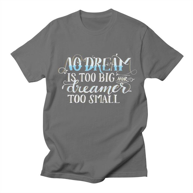 No Dreamer Too Small Women's Regular Unisex T-Shirt by Ceindydoodles's Artist Shop