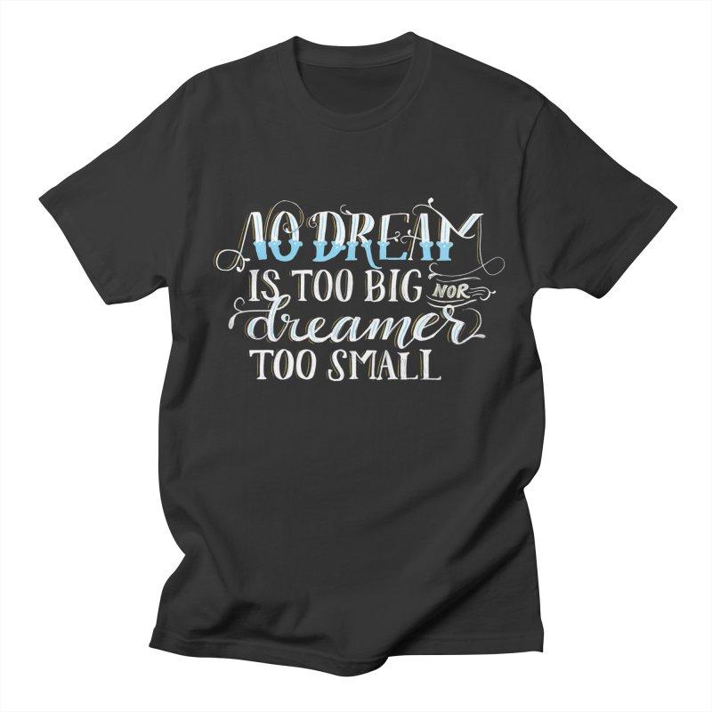 No Dreamer Too Small Men's Regular T-Shirt by Ceindydoodles's Artist Shop